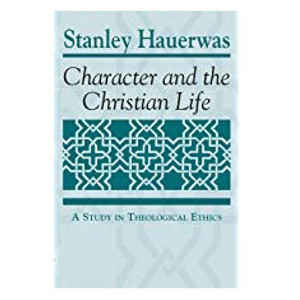 "Book ""Character and the Christian Life"" by Stanley Hauerwas"