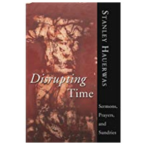 """Book """"Disrupting Time"""" by Stanley Hauerwas"""