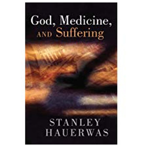"Book ""God Medicine and Suffering"" by Stanley Hauerwas"