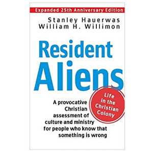"Book ""Resident Aliens"" by Stanley Hauerwas and William H Willimon"