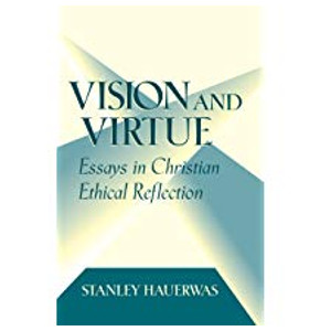 "Book ""Vision and Virtue"" by Stanley Hauerwas"