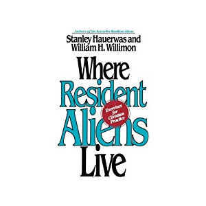 """Book """"Where Resident Aliens Live"""" by Stanley Hauerwas and William H. Willimon"""