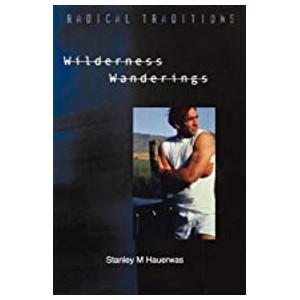 """Book """"Wilderness Wanderings"""" by Stanley Hauerwas"""
