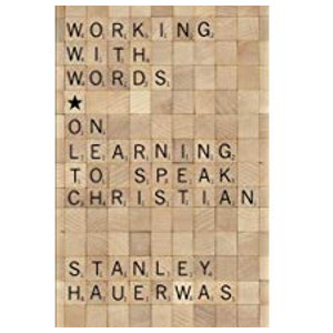 "Book ""Working with Words"" by Stanley Hauerwas"